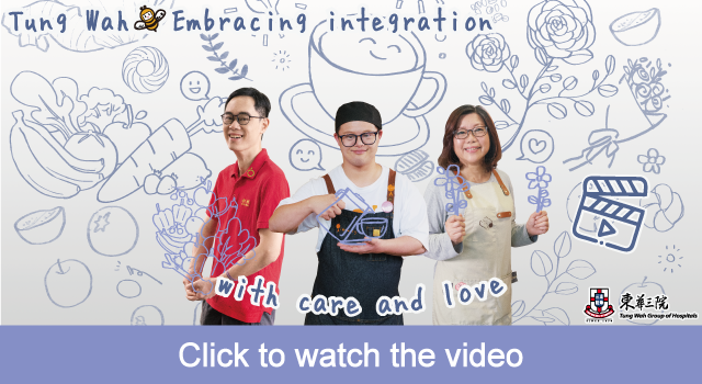 【Tung Wah.Embracing integration with care and love】